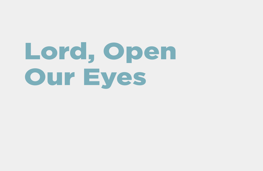 """Lord, Open Our Eyes"" sermon"