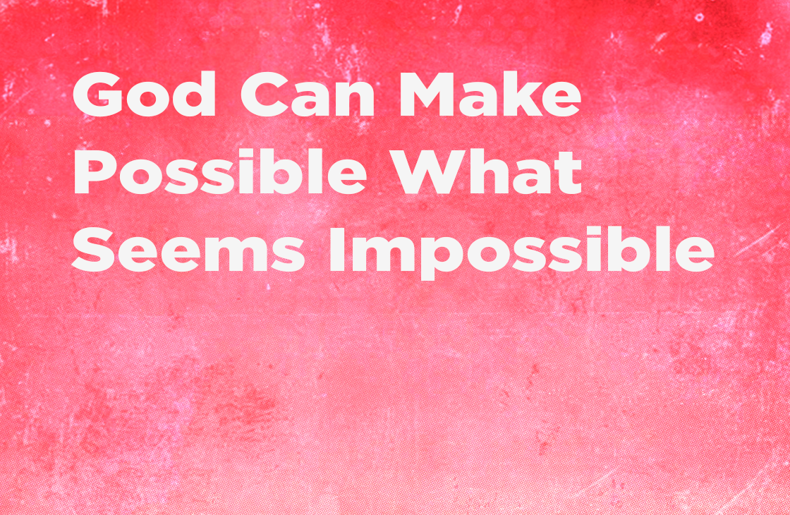 """""""God Can Make Possible What Seems Impossible"""" sermon"""