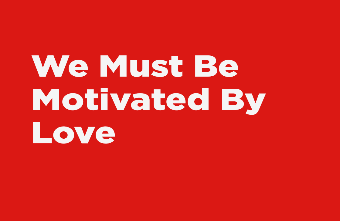"""""""We Must Be Motivated by Love"""" - sermon"""