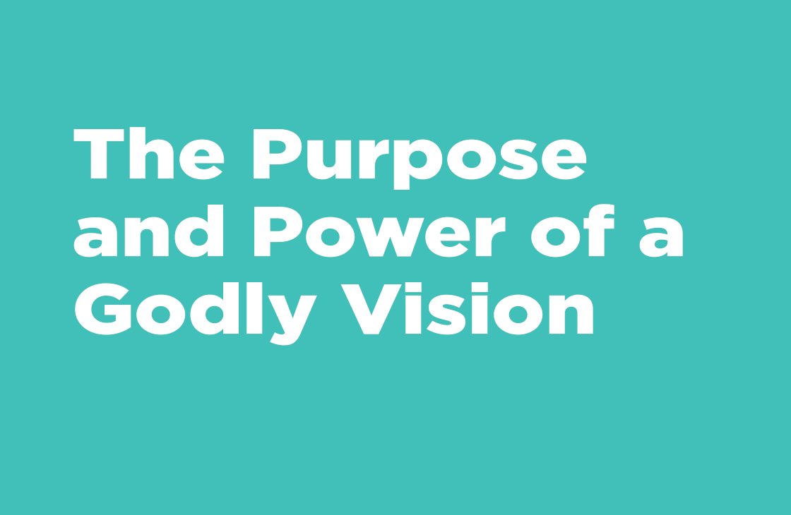 """The Purpose and Power of a Godly Vision"" - sermon"