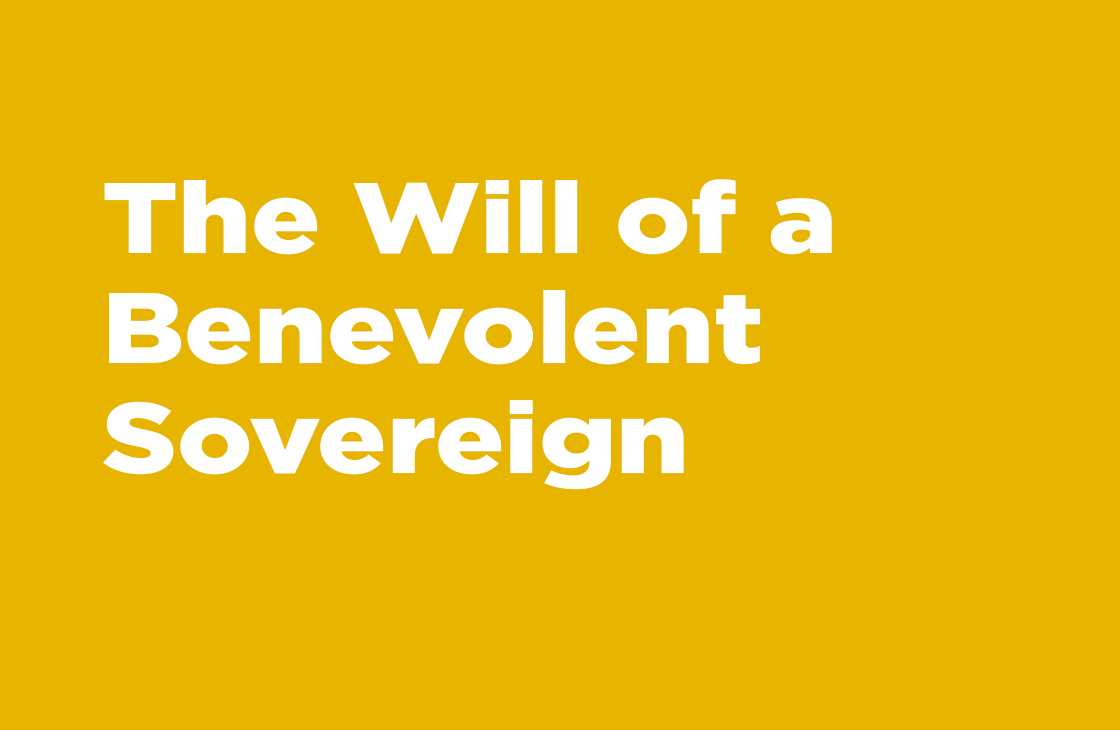 """The Will Of A Benevolent Sovereign"" Sermon"