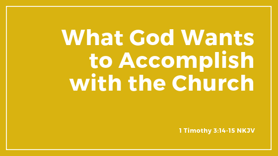 What God Wants To Accomplish With The Church - Sermon