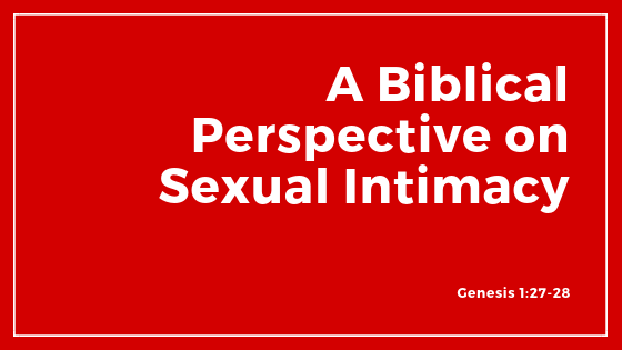 A Biblical Perspective On Sexual Intimacy - Sermon