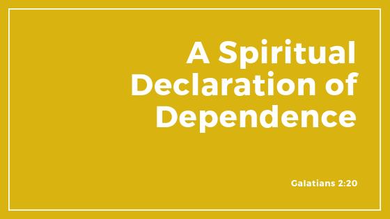 A Spiritual Declaration Of Dependence