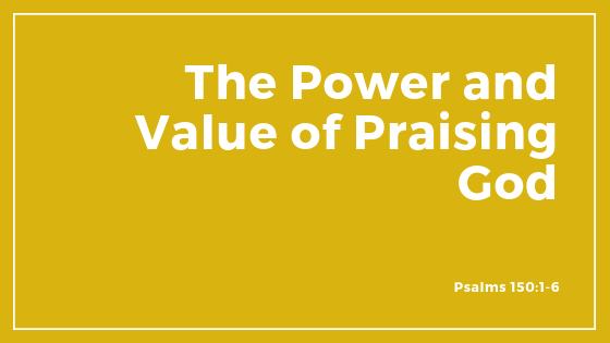 The Power And Value Of Praising God