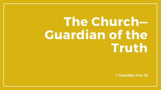 The Church—Guardian of the Truth