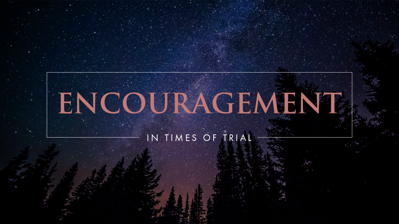 Encouragement In Times Of Trial